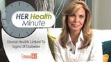 HER Health Minute - Dental Health Linked To Diabetes