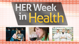 Bumpy Relationships, Alcohol & Breast Cancer, and Birth Control - HER Week In Health