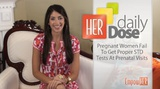 Pregnant Women Not Getting Proper STD Tests - HER Daily Dose