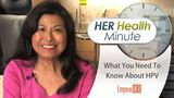What You Need To Know About HPV - Dr. Connie Mariano - HER Health Minute