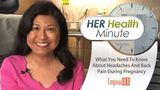What You Need To Know About Headaches and Back Pain During Pregnancy - HER Health Minute - Dr. Connie